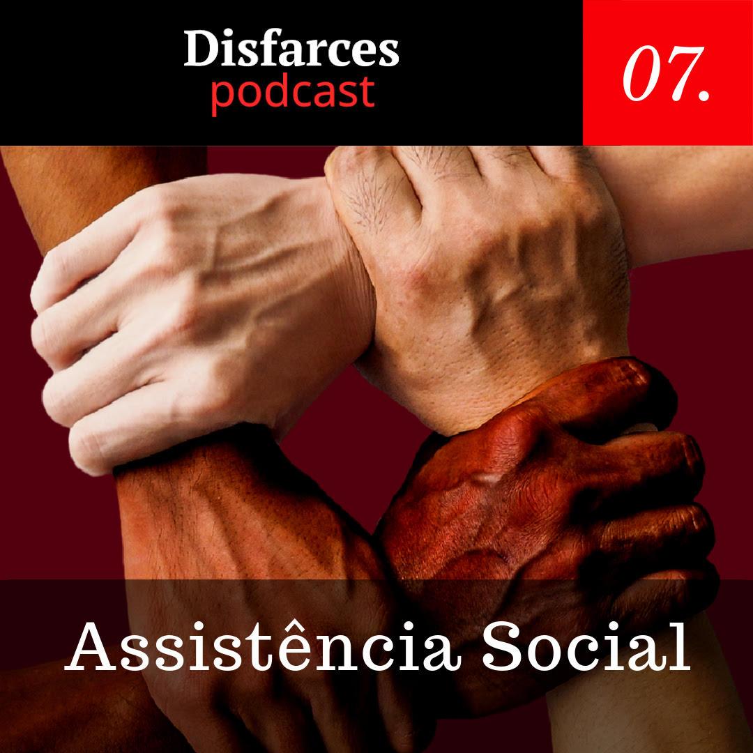Disfarces #7 – Assistência Social